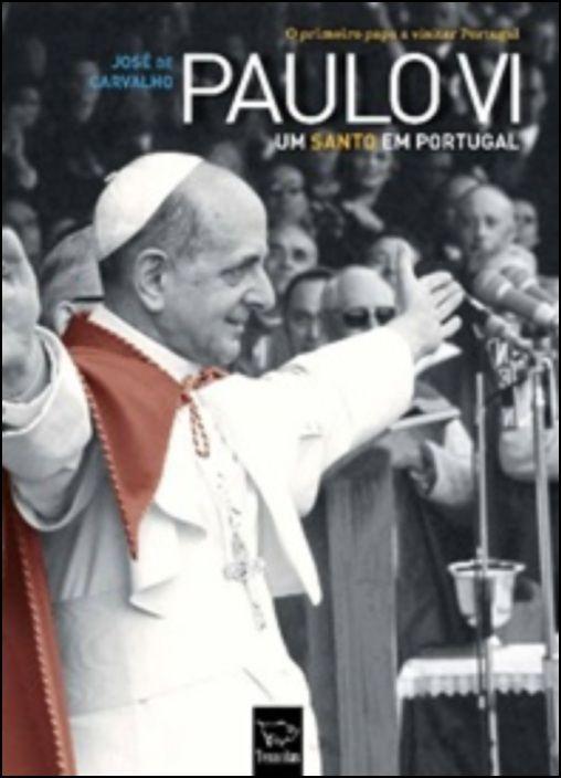 Paulo VI - Um Santo em Portugal