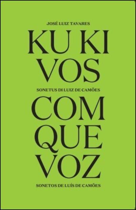 KU KI VOS - Com Que Voz - Sonetos de Luís de Camões (Bilingue)