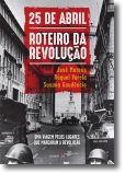 25 de Abril, Roteiro da Revolução: uma viagem pelos lugares que marcaram a revolução