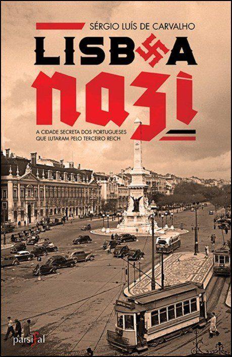 Lisboa Nazi: a cidade secreta dos portugueses que lutaram pelo Terceiro Reich