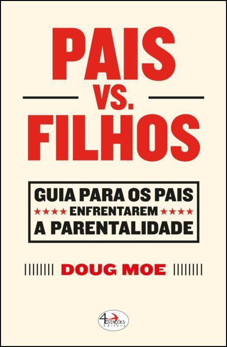 Pais VS. Filhos - Guia Para os Pais Enfrentarem a Parentalidade