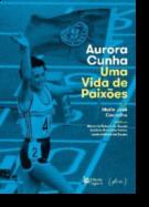 Aurora Cunha - Uma Vida de Paixões