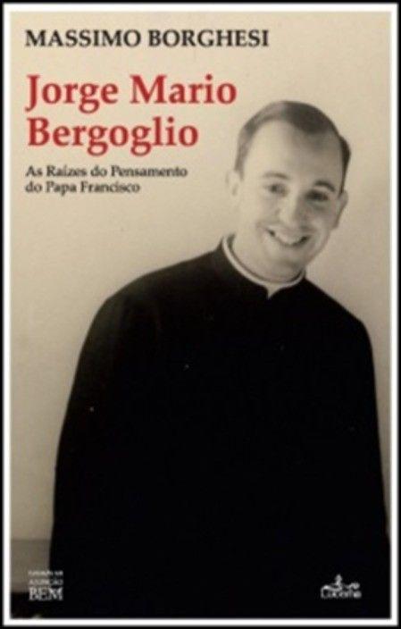 Jorge Mario Bergoglio: as raízes do pensamento do Papa Francisco