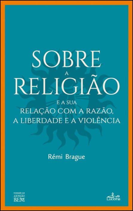 Sobre a Religião e a sua Relação com a Razão, a Liberdade e a Violência