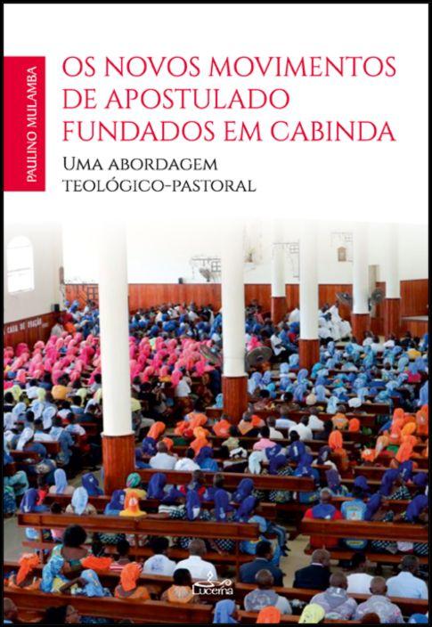 Os Novos Movimentos de Apostulado Fundados em Cabinda: uma abordagem teológico-pastoral