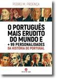O Português Mais Erudito do Mundo e + 99 Personalidades da História de Portugal