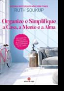 Organize e Simplifique a Casa, a Mente e a Alma