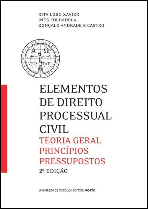 Elementos de Direito Processual Civil - Teoria Geral, Princípios, Pressupostos