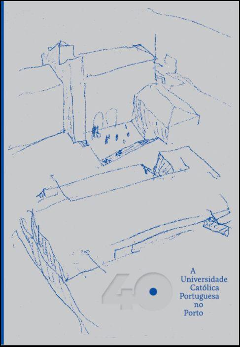 40 - A Universidade Católica Portuguesa no Porto
