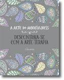 A Arte do Mindfulness: Descontraia-se com a Arte-Terapia