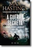 A Guerra Secreta: espiões, códigos e guerrilhas 1939-1945
