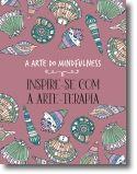 A Arte do Mindfulness: inspire-se com a arte-terapia