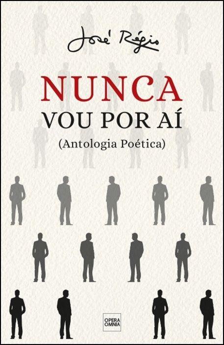 Nunca Vou Por Aí (Antologia Poética)