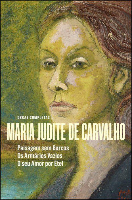 Obras de Maria Judite de Carvalho - vol. II - Paisagem sem Barcos - Os Armários Vazios - O seu Amor por Etel