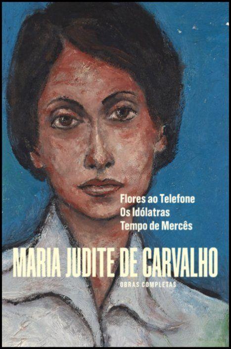 Obras Completas de Maria Judite de Carvalho - vol. III - Flores ao Telefone -  Os Idólatras - Tempo de Mercês