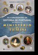 As Curiosidades da História de Portugal - Ministério do Tempo
