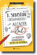 D. Sebastião Desapareceu em Alcácer do Sal... E Outras Respostas Disparatadas nos Testes de História