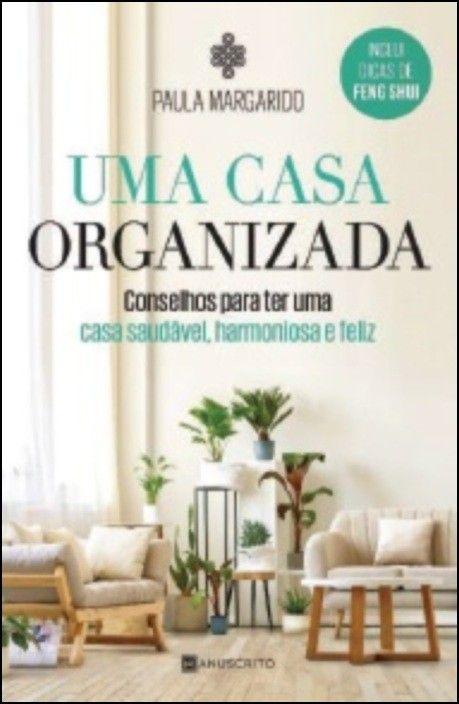 Uma Casa Organizada: conselhos para ter uma casa saudável, harmoniosa e feliz