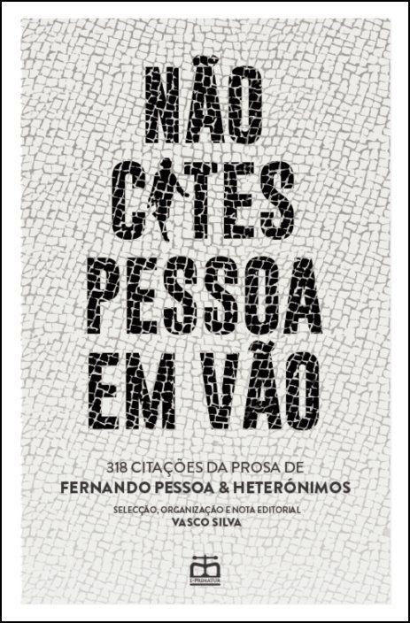 Não Cites Pessoa em Vão: 318 citações de Fernando Pessoa & heterónimos