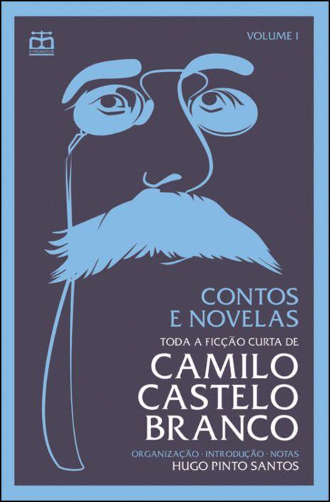 Contos e Novelas - Toda a Ficção Curta de Camilo Castelo Branco - Vol. I