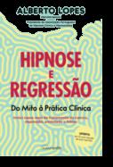 Hipnose e Regressão - Do Mito à Prática Clínica