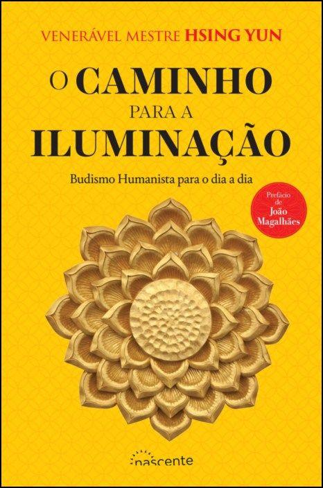 O Caminho para a Iluminação - Budismo Humanista para o Dia a Dia