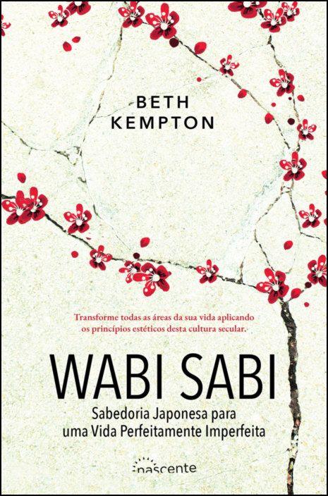 Wabi Sabi - Sabedoria Japonesa para uma Vida Perfeitamente Imperfeita