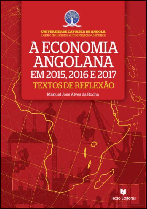 A Economia Angolana em 2015, 2016 e 2017 - Textos de Reflexão