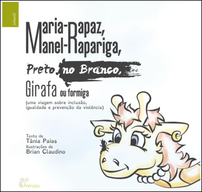 Maria-Rapaz, Manel-Rapariga, Preto no Branco, Girafa ou Formiga