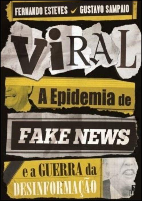 Viral - A Epidemia de Fake News e a Guerra da Desinformação