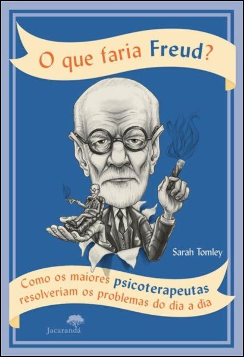 O Que Faria Freud?