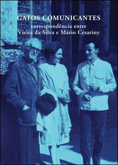 Gatos Comunicantes - Correspondência entre Vieira da Silva e Mário Cesariny (1952-1985)