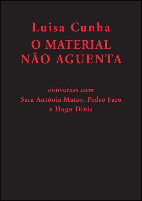 Luisa Cunha - O Material Não Aguenta: conversas com Sara Antónia Matos, Pedro Faro, Hugo Dinis