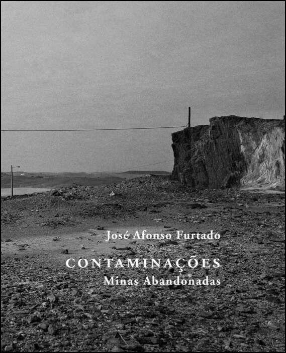 Contaminações - Minas Abandonadas (Fotografias 1994-2009)