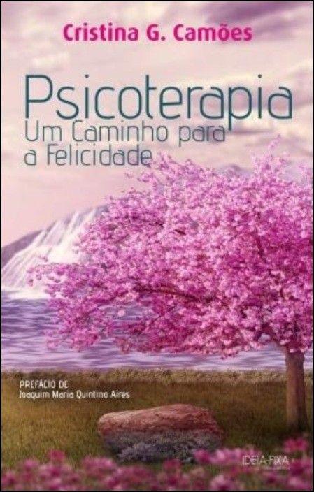 Psicoterapia - Um Caminho para a Felicidade
