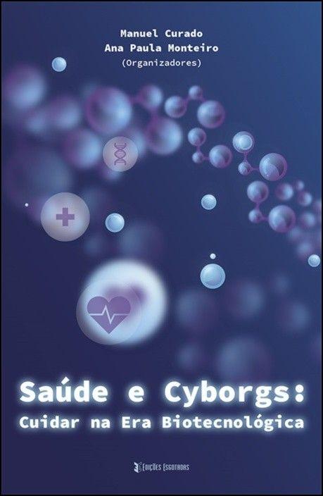 Saúde e Cyborgs - Cuidar na Era Biotecnológica