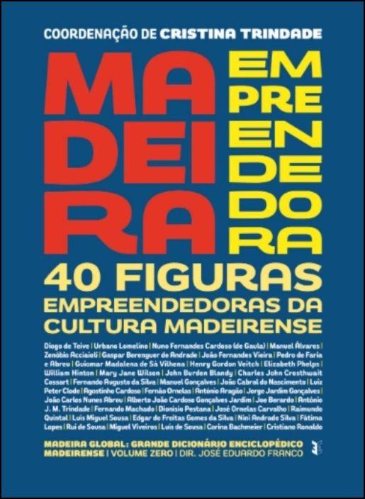 Madeira Empreendedora - 40 Figuras Empreendedoras da Cultura Madeirense