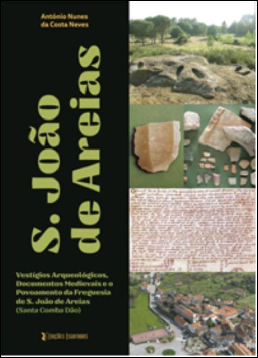 Vestígios Arqueológicos, Documentos Medievais e o Povoamento da Freguesia de S. João de Areias (Santa Comba Dão)