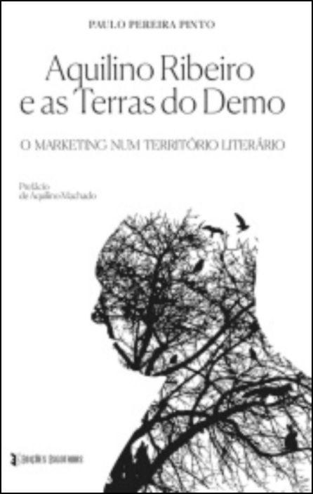 Aquilino Ribeiro e as Terras do Demo - O Marketing num Território Literário