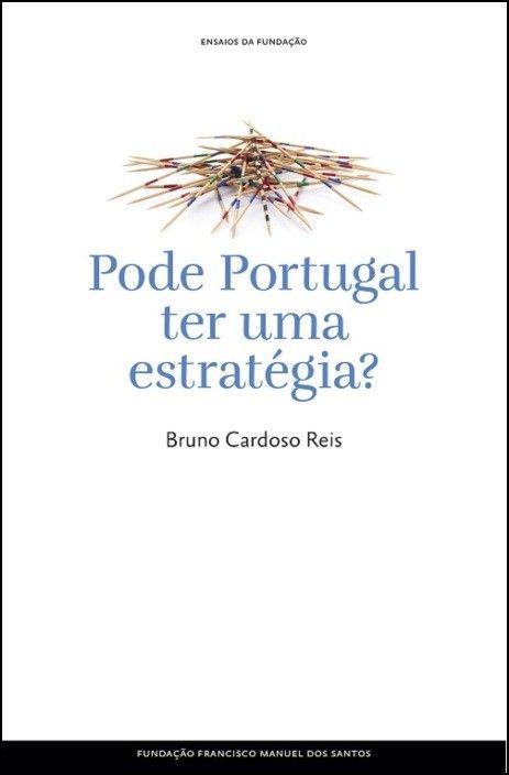 Ensaios da Fundação - Pode Portugal Ter Uma Estratégia?