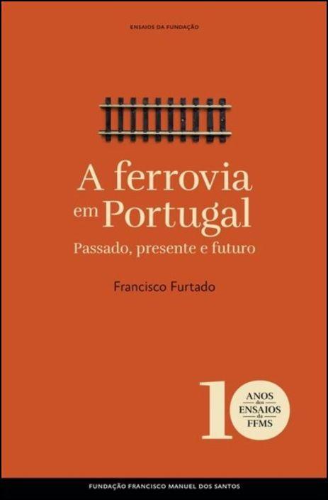 Ensaios da Fundação - A Ferrovia em Portugal