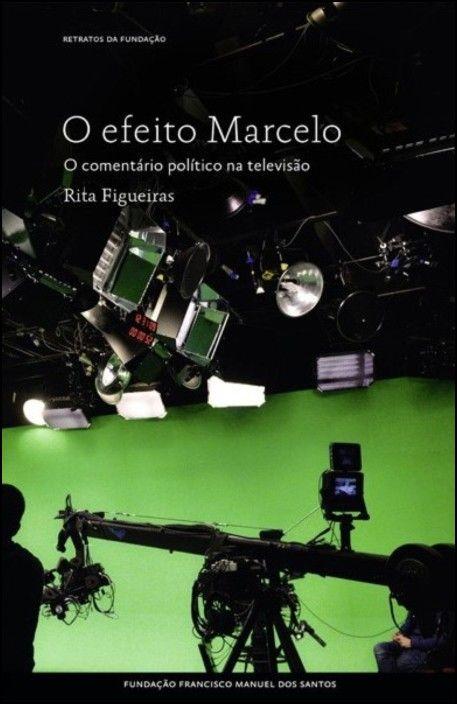 O Efeito Marcelo - O Comentário Político na Televisão