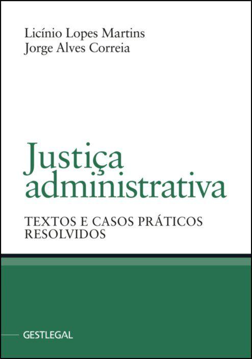 Justiça Administrativa - Textos e Casos Práticos Resolvidos