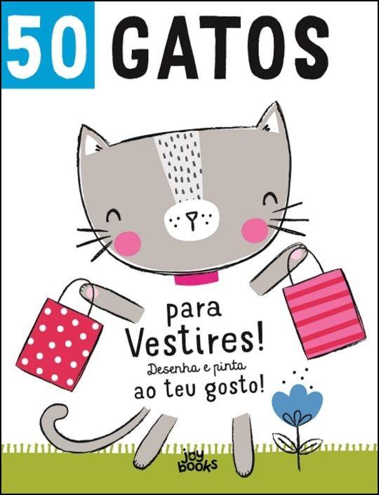 50 Gatos para Vestires! Desenha e Pinta ao Teu Gosto!