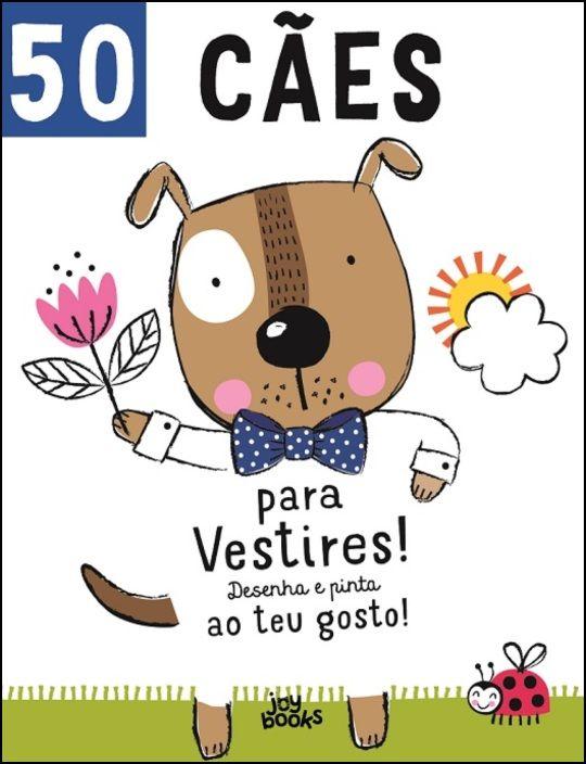50 Cães para Vestires! Desenha e Pinta ao Teu Gosto!