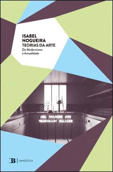 Teorias da Arte - Do Modernismo à Actualidade