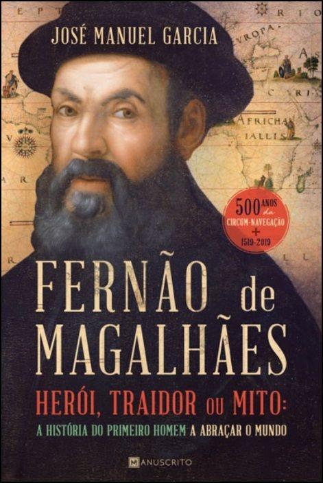 Fernão de Magalhães: herói, traidor ou mito