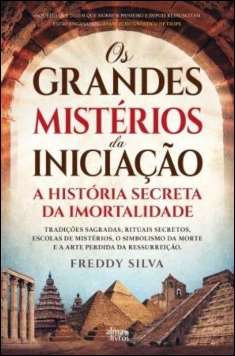 Os Grandes Mistérios da Iniciação - A História Secreta da Imortalidade