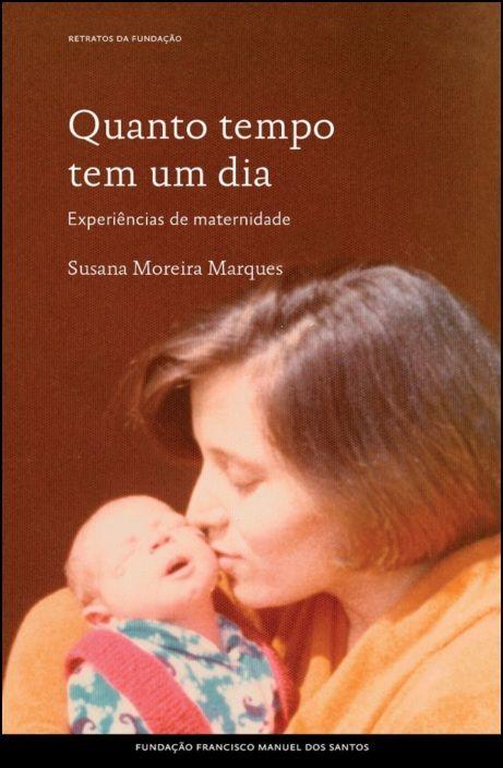 Quanto Tempo Tem Um Dia - Experiências de Maternidade