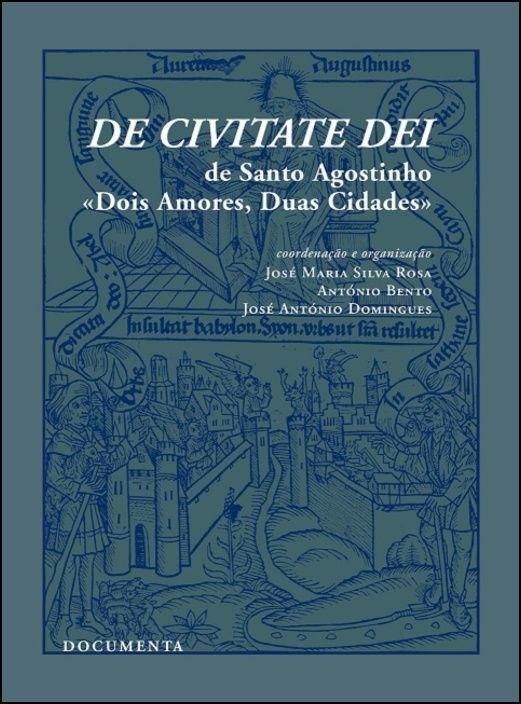 De Civitate Dei de Santo Agostinho - «Dois Amores, Duas Cidades»